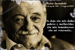 """""""Te dejo sin mis dudas pobres y malheridas sin mis inmadureces sin mis veteranias"""" Mario Benedetti"""