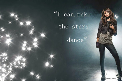 I can make the stars dance.  -Selena Gomez Quotes.