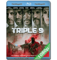 TRIPLE 9 (2016) FULL 1080P HD MKV ESPAÑOL LATINO