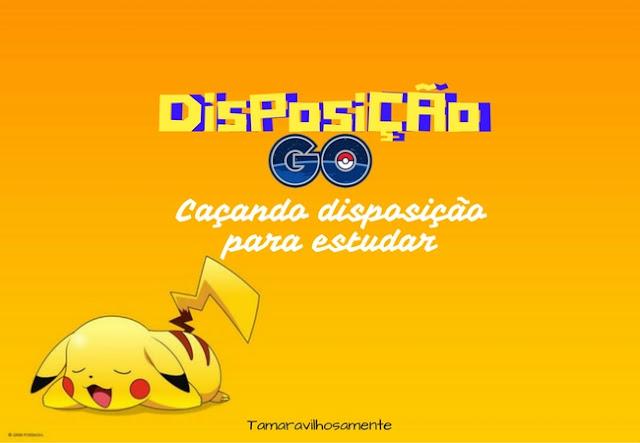 Jogando Disposição GO Como encontrar disposição para estudar - Tamaravilhosamente - Pokémon GO