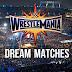 Wrestlemania 33 Dream Matches