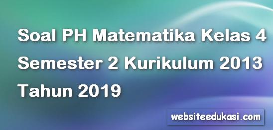 Soal PH/UH Matematika Kelas 4 Semester 2 K13 Tahun 2019