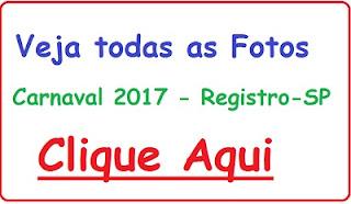 Clique Aqui e veja todas as fotos do Carnaval em Registro-SP