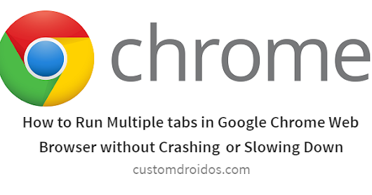 How to Run Multiple tabs in Google Chrome Web Browser without Crashing or Slowing Down