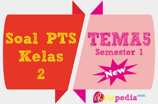 Latihan Ulangan Soal PTS Tematik Tema 5 Subtema 1 Kelas 2 SD K13