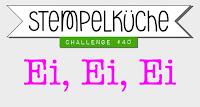 http://stempelkueche-challenge.blogspot.com/2016/03/stempelkuche-challenge-40-ei-ei-ei.html