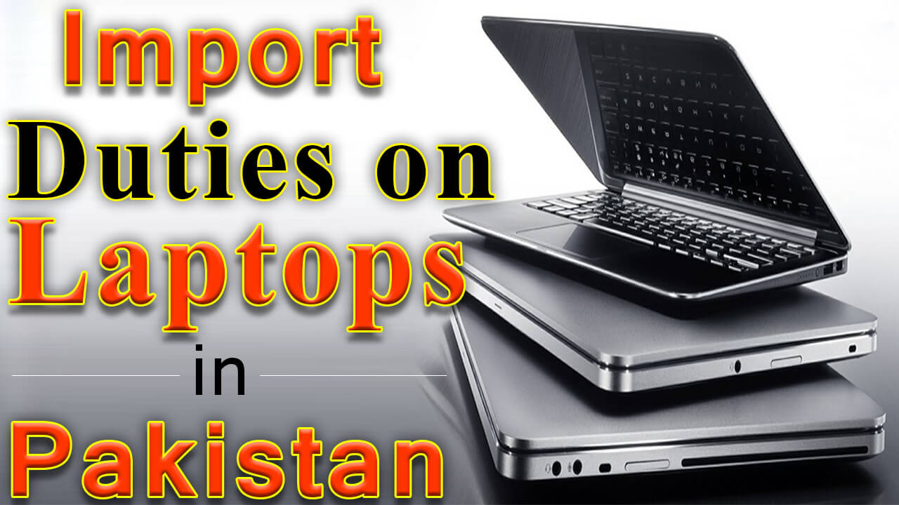 Import Duty on Laptops in Pakistan-Customs Duty on Laptops in Pakistan