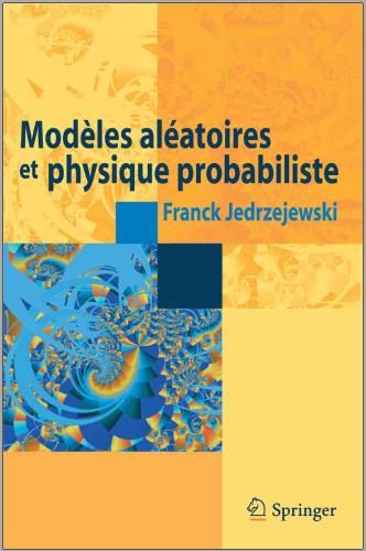 Livre : Modèles aléatoires et physique probabiliste - Franck Jedrzejewski PDF