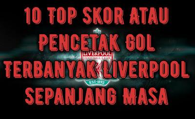 10-top-skor-atau-pencetak-gol-terbanyak-liverpool-sepanjang-masa.jpg