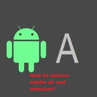 [TUT] How to remove adobe air and measure in android phone
