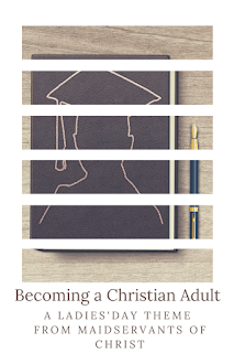 Becoming a Christian Adult: Making the Transition from Childhood to Adulthood This and other free Ladies' Day and Ladies' Retreat Themes at MaidservantsofChrist