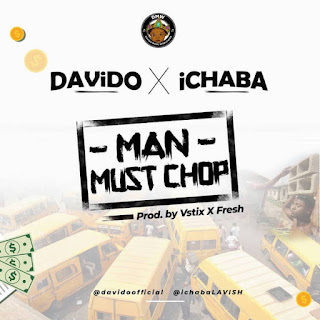 "Lyrics: Ichaba – ""Man Must Chop"" ft Davido"