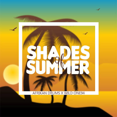Afrikan Drums Ft. Wild One94 - Shades Of Summer