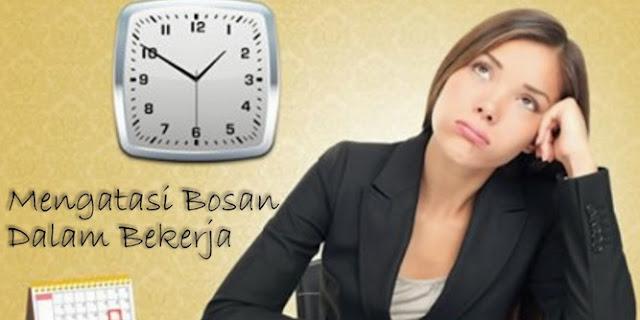 Tips Menghindari Kebosanan Saat Bekerja