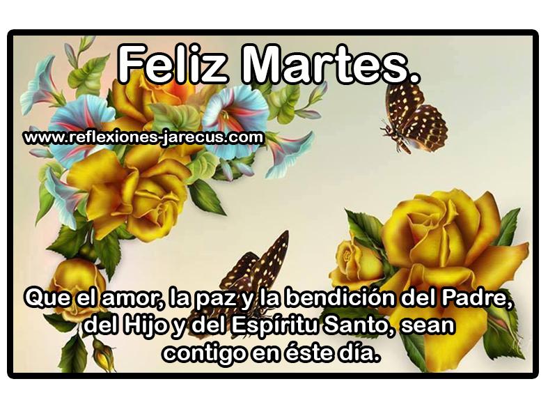 Feliz Martes Que el amor, la paz y la bendición del Padre, del hijo y del Espíritu Santo, sean contigo en éste día.