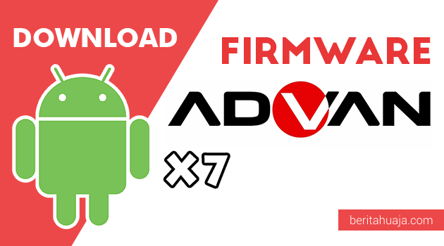 Download Firmware / Stock ROM Advan X7 All Version