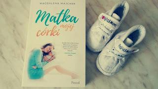 MATKA MOJEJ CÓRKI - Magdalena Majcher