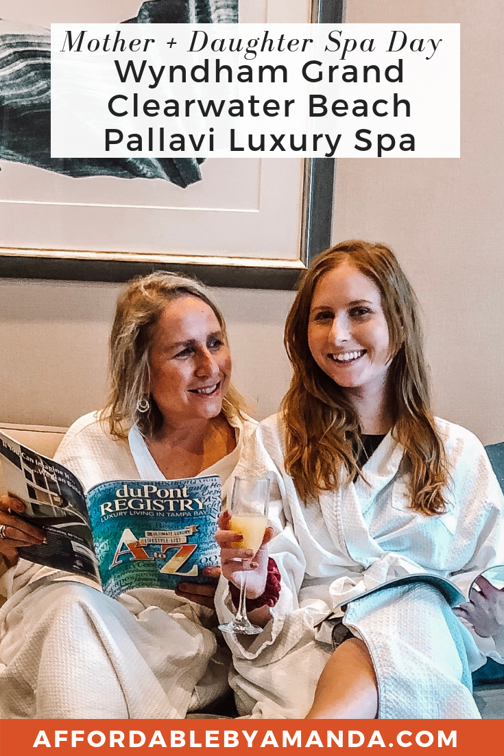 the ultimate mother and daughter spa day at pallavi luxury spa inside the wyndham grand clearwater resort.