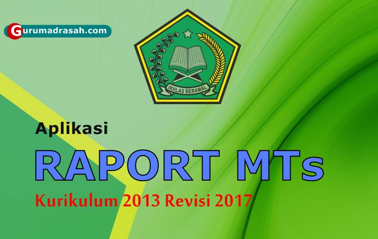 Aplikasi Raport Mts Kurikulum 2013 Revisi Tahun 2017 Guru Madrasah