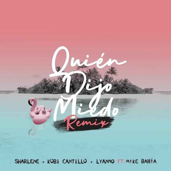 SHARLENE, LYANNO, KOBI CANTILLO - Quién dijo miedo (Remix)