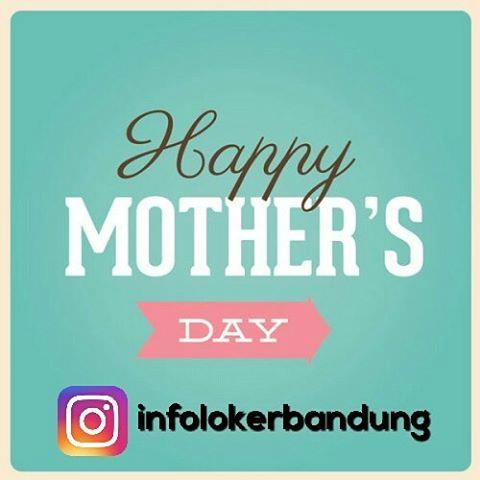 Happy Mothers Day to All Mothers in the world - from infolokerbandung.com