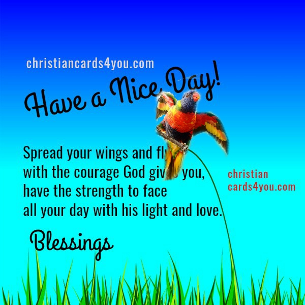Free christian image with quotes, have a nice day, blessings, nice quotes by Mery Bracho, facebook friends greetings, good morning.