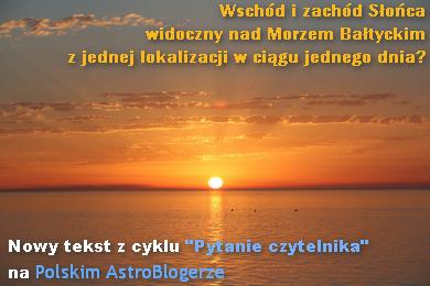 Pytanie czytelnika: wschód i zachód Słońca widoczny nad Morzem Bałtyckim z jednej lokalizacji w ciągu jednego dnia?