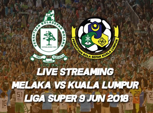 LIVE STREAMING MELAKA VS KUALA LUMPUR LIGA SUPER 9 JUN 2018