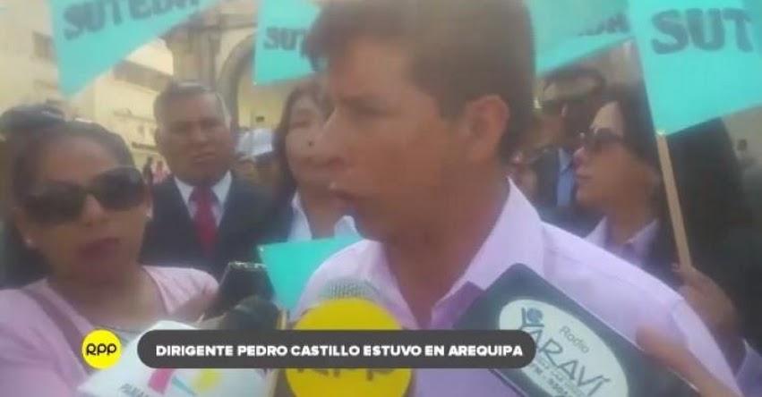 Dirigente Pedro Castillo pidió desde Arequipa diálogo entre el Minedu y los docentes
