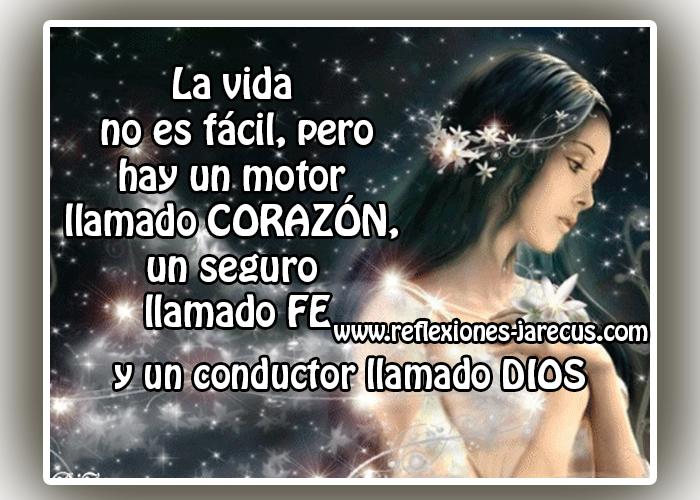 La vida no es fácil, pero hay un motor llamado CORAZÓN, un seguro llamado FE y un conductor llamado DIOS.