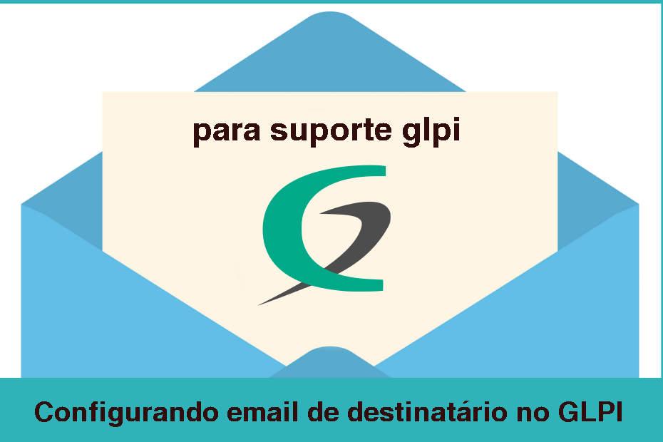 Configurando email de destinatário no GLPI