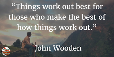 "71 Quotes About Life Being Hard But Getting Through It: ""Things work out best for those who make the best of how things work out."" - John Wooden"