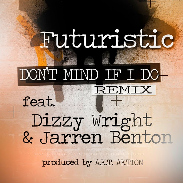 FUTURISTIC - Don't Mind If I Do - The Remix (feat. Dizzy Wright & Jarren Benton) - Single Cover
