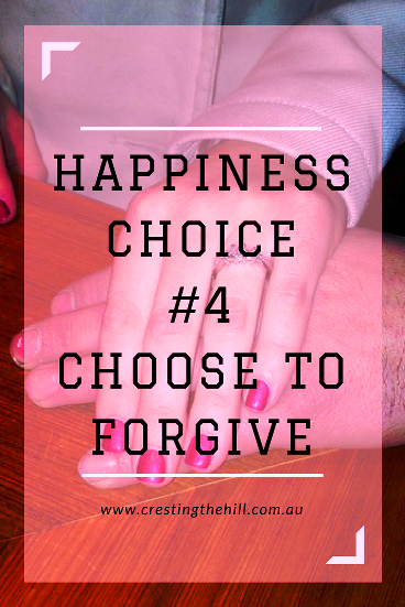 Happiness Choice #4 - Choose to Forgive - Forgiving doesn't imply that what someone did to you is okay
