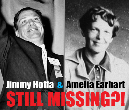 MISSING: Jimmy Hoffa and Amelia Earhart