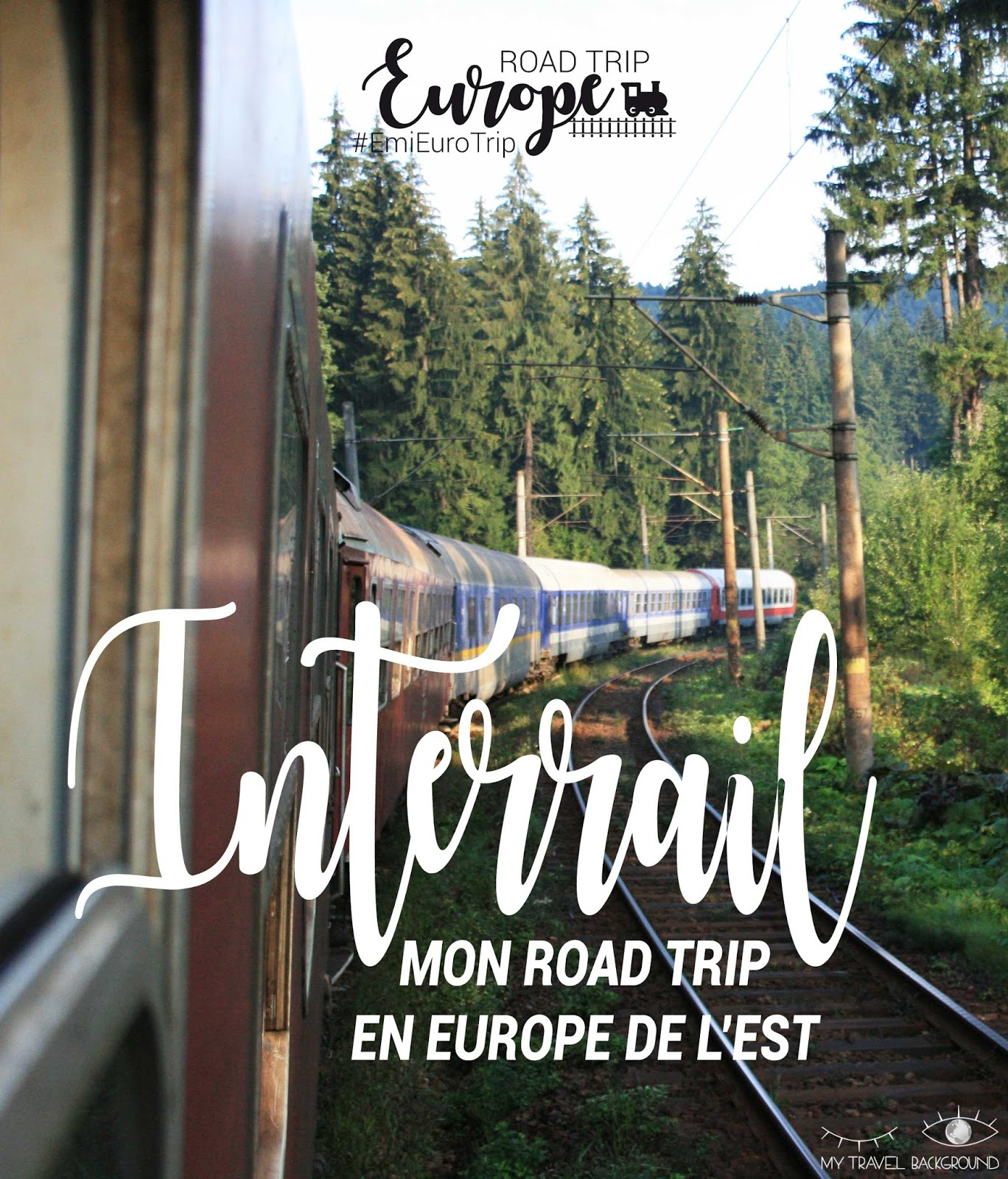 My Travel Background : mon Road Trip en Europe en train avec le pass Interrail, itinéraire, budget & co !
