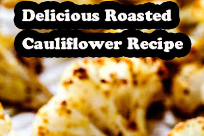 Delicious Roasted Cauliflower Recipe - Cook All Recipe
