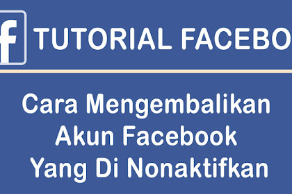 Cara Mengembalikan Akun Facebook Yang Di Nonaktifkan