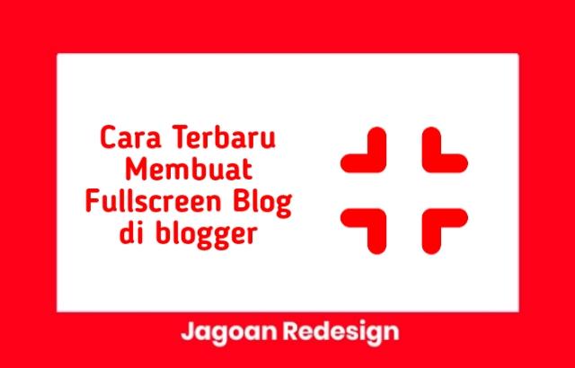 Cara Terbaru Membuat Fullscreen Blog di blogger