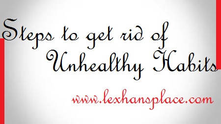 steps to get rid of unhealathy habits on lexhansplace