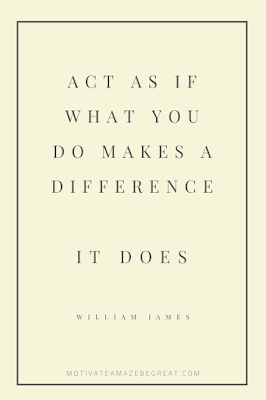 "44 Short Success Quotes And Sayings: ""Act as if what you do makes a difference. IT DOES."" - William James"