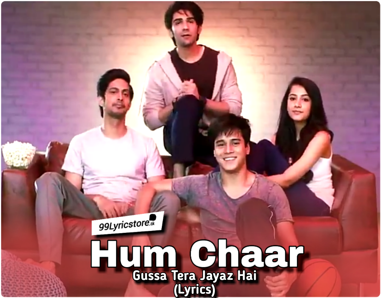 Gussa Tera Jayaz Hai Lyrics hum char, hum char movie song lyrics, hum char movie song movie, Asees Kaur Song hum Chaar Lyrics, Hum char gusa Tera Jayaz hai lyrics and images,