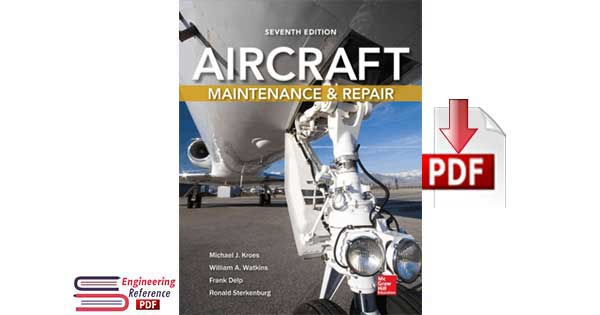 Aircraft Maintenance and Repair Seventh Edition by Michael J. Kroes, William A. Watkins, Frank Delp and Ronald Sterkenburg