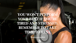 You won't perform your best if you are tired and stressed, remember to take time to rest.""
