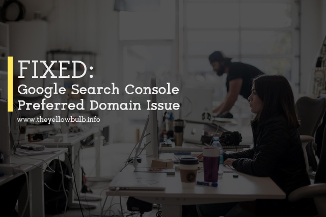 FIXED:  Google Search Console  Preferred Domain Issue