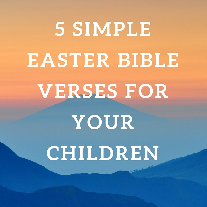 Easter Bible Quotes Unique 5 Simple Easter Bible Verses To Teach Your Children  Girls To Grow