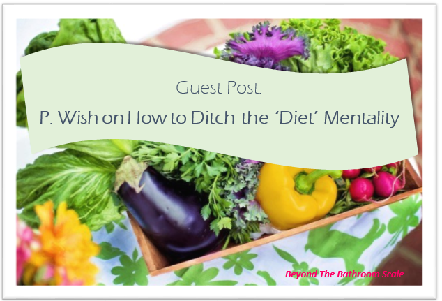 P Wish How To Ditch The Diet Mentality