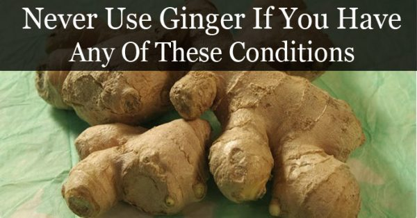 Never Use Ginger If You Have Any Of These Conditions- It Can Cause Serious Health Problems