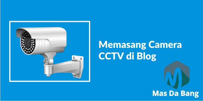 Memasang Camera CCTV di Blog