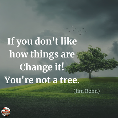 "Quotes About Change To Improve Your Life: ""If you don't like how things are, change it! You're not a tree."" ― Jim Rohn"